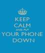 KEEP CALM AND PUT YOUR PHONE  DOWN - Personalised Poster A4 size