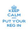 KEEP CALM AND PUT YOUR REG IN - Personalised Poster A4 size