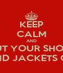 KEEP CALM AND PUT YOUR SHOES AND JACKETS ON - Personalised Poster A4 size