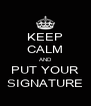 KEEP CALM AND PUT YOUR SIGNATURE - Personalised Poster A4 size