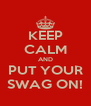 KEEP CALM AND PUT YOUR SWAG ON! - Personalised Poster A4 size