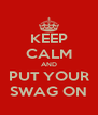 KEEP CALM AND PUT YOUR SWAG ON - Personalised Poster A4 size