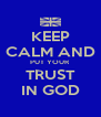 KEEP CALM AND PUT YOUR TRUST IN GOD - Personalised Poster A4 size