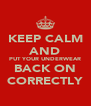KEEP CALM AND PUT YOUR UNDERWEAR BACK ON CORRECTLY - Personalised Poster A4 size