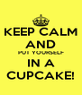 KEEP CALM AND PUT YOURSELF IN A CUPCAKE! - Personalised Poster A4 size
