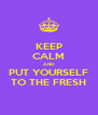 KEEP CALM AND PUT YOURSELF TO THE FRESH - Personalised Poster A4 size
