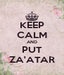 KEEP CALM AND PUT ZA'ATAR - Personalised Poster A4 size