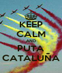 KEEP CALM AND PUTA CATALUÑA - Personalised Poster A4 size