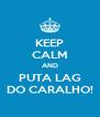 KEEP CALM AND PUTA LAG DO CARALHO! - Personalised Poster A4 size
