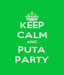 KEEP CALM AND PUTA PARTY - Personalised Poster A4 size
