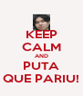 KEEP CALM AND PUTA QUE PARIU! - Personalised Poster A4 size