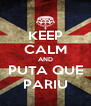 KEEP CALM AND PUTA QUE PARIU - Personalised Poster A4 size