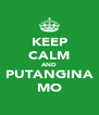 KEEP CALM AND PUTANGINA MO - Personalised Poster A4 size