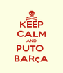 KEEP CALM AND PUTO  BARçA - Personalised Poster A4 size
