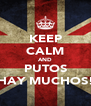 KEEP CALM AND PUTOS HAY MUCHOS! - Personalised Poster A4 size