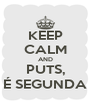 KEEP CALM AND PUTS, É SEGUNDA - Personalised Poster A4 size