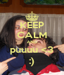 KEEP CALM AND puuuu <3 :) - Personalised Poster A4 size
