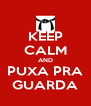 KEEP CALM AND PUXA PRA GUARDA - Personalised Poster A4 size