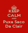 KEEP CALM AND Puxa Saco Da Clair - Personalised Poster A4 size