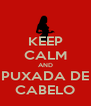 KEEP CALM AND PUXADA DE CABELO - Personalised Poster A4 size