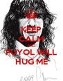KEEP CALM AND PUYOL WILL HUG ME - Personalised Poster A4 size