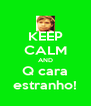 KEEP CALM AND Q cara estranho! - Personalised Poster A4 size