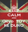 KEEP CALM AND Qcyo  TOY RE DURO - Personalised Poster A4 size