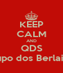 KEEP CALM AND QDS Grupo dos Berlaites - Personalised Poster A4 size