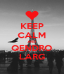 KEEP CALM AND QENDRO LARG - Personalised Poster A4 size