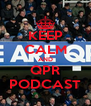 KEEP CALM AND QPR PODCAST - Personalised Poster A4 size