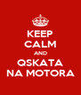 KEEP CALM AND QSKATA NA MOTORA - Personalised Poster A4 size