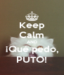 Keep Calm AND ¡Qué pedo, PUTO! - Personalised Poster A4 size