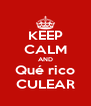 KEEP CALM AND Qué rico CULEAR - Personalised Poster A4 size