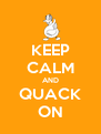 KEEP CALM AND QUACK ON - Personalised Poster A4 size