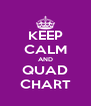 KEEP CALM AND QUAD CHART - Personalised Poster A4 size