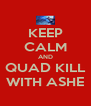 KEEP CALM AND QUAD KILL WITH ASHE - Personalised Poster A4 size