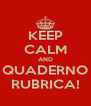 KEEP CALM AND QUADERNO RUBRICA! - Personalised Poster A4 size