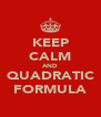 KEEP CALM AND QUADRATIC FORMULA - Personalised Poster A4 size