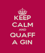 KEEP CALM AND QUAFF A GIN - Personalised Poster A4 size