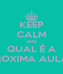 KEEP CALM AND QUAL É A PROXIMA AULA? - Personalised Poster A4 size