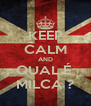 KEEP CALM AND QUAL É  MILCA ? - Personalised Poster A4 size