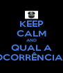 KEEP CALM AND QUAL A OCORRÊNCIA? - Personalised Poster A4 size