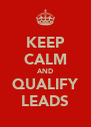 KEEP CALM AND QUALIFY LEADS - Personalised Poster A4 size