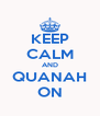 KEEP CALM AND QUANAH ON - Personalised Poster A4 size