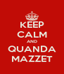 KEEP CALM AND QUANDA MAZZET - Personalised Poster A4 size