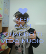 KEEP CALM AND QUANDO TI VEDO MUOIO - Personalised Poster A4 size