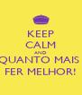 KEEP CALM AND QUANTO MAIS  FER MELHOR! - Personalised Poster A4 size