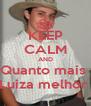 KEEP CALM AND Quanto mais  Luiza melhor  - Personalised Poster A4 size