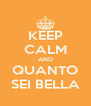KEEP CALM AND QUANTO SEI BELLA - Personalised Poster A4 size