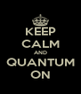 KEEP CALM AND QUANTUM ON - Personalised Poster A4 size